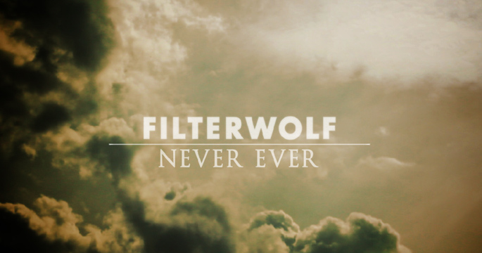 Filterwolf – Never Ever